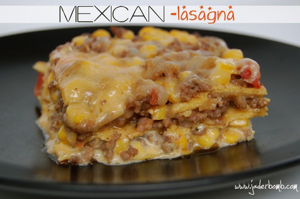 Mexican Lasagna: Recipe - JADERBOMB